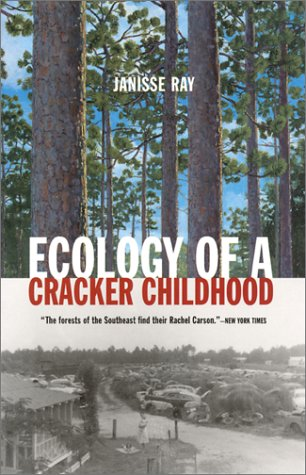"""""""Ecology of a Cracker Childhood"""" by Janisse Ray"""