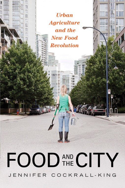 """Food and the City: Urban Agriculture and the New Food Revolution"" by Jennifer Cockrall-King"
